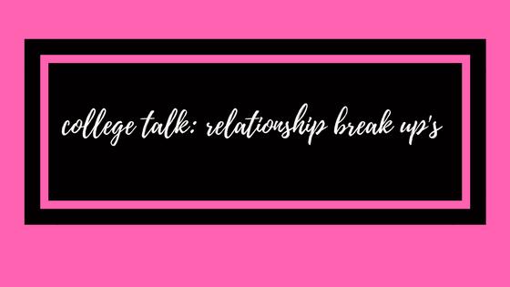 College Talk: Relationship BreakUp's